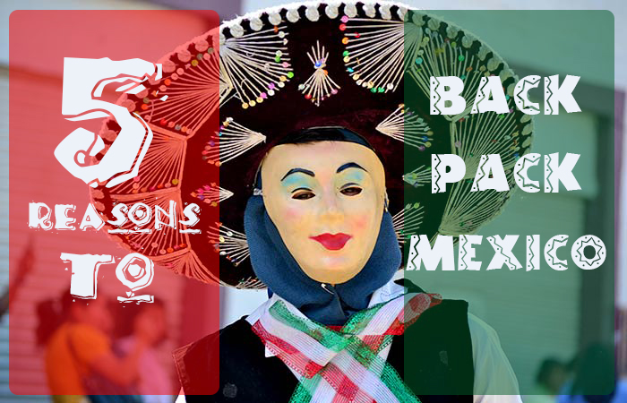 5 reasons to backpack mexico