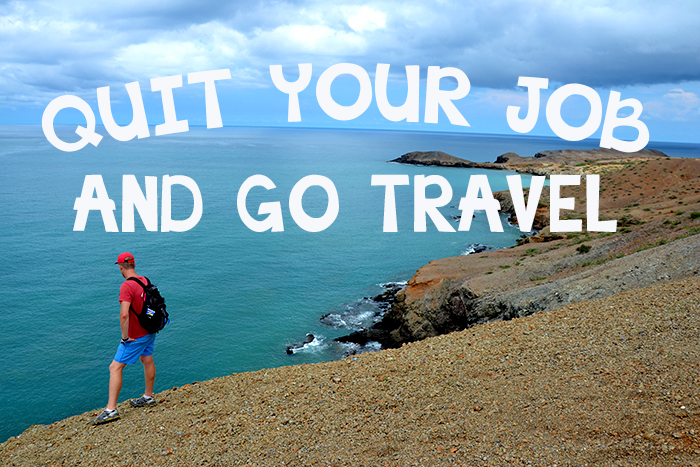 Quit Your Job and Go Travel | Don't Forget To Move