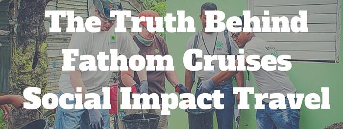 The Truth Behind Fathom Cruises Social Impact Travel